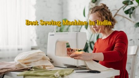 8 Best Sewing Machine in India (2021) – Ultimate Guide
