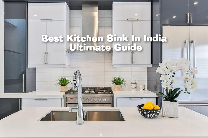 9 Best Kitchen Sink In India (2021) – Ultimate Guide